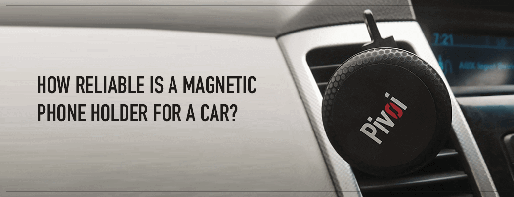 How reliable is a magnetic phone holder for a car?