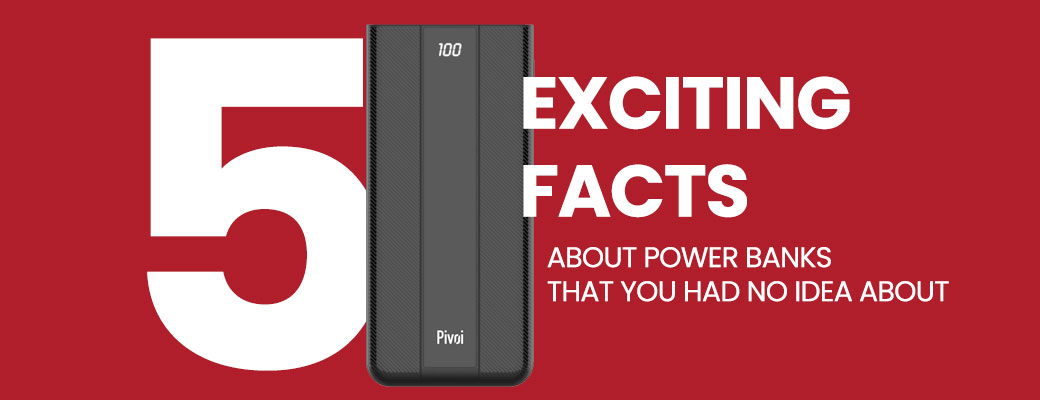 5 Exciting Facts About Power Banks That You Had No Idea About